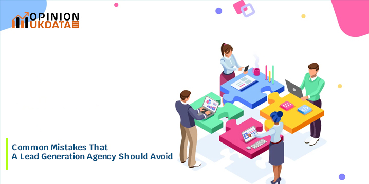 Common Mistakes That A Lead Generation Agency Should Avoid